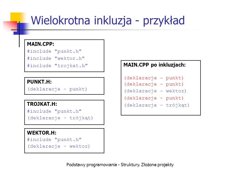 Podstawy programowania - Struktury. Złożone projekty Wielokrotna inkluzja - przykład MAIN.CPP: #include