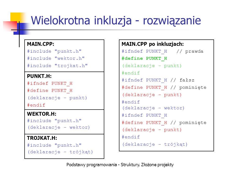 Podstawy programowania - Struktury. Złożone projekty Wielokrotna inkluzja - rozwiązanie MAIN.CPP: #include