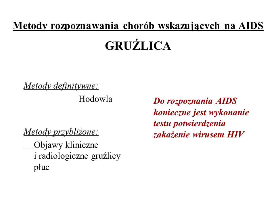 Metody rozpoznawania chorób wskazujących na AIDS GRUŹLICA Metody definitywne: Hodowla Metody przybliżone: Objawy kliniczne i radiologiczne gruźlicy pł
