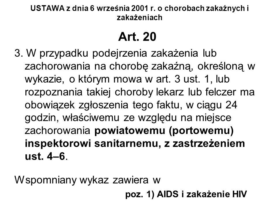 Art. 20 3. W przypadku podejrzenia zakażenia lub zachorowania na chorobę zakaźną, określoną w wykazie, o którym mowa w art. 3 ust. 1, lub rozpoznania