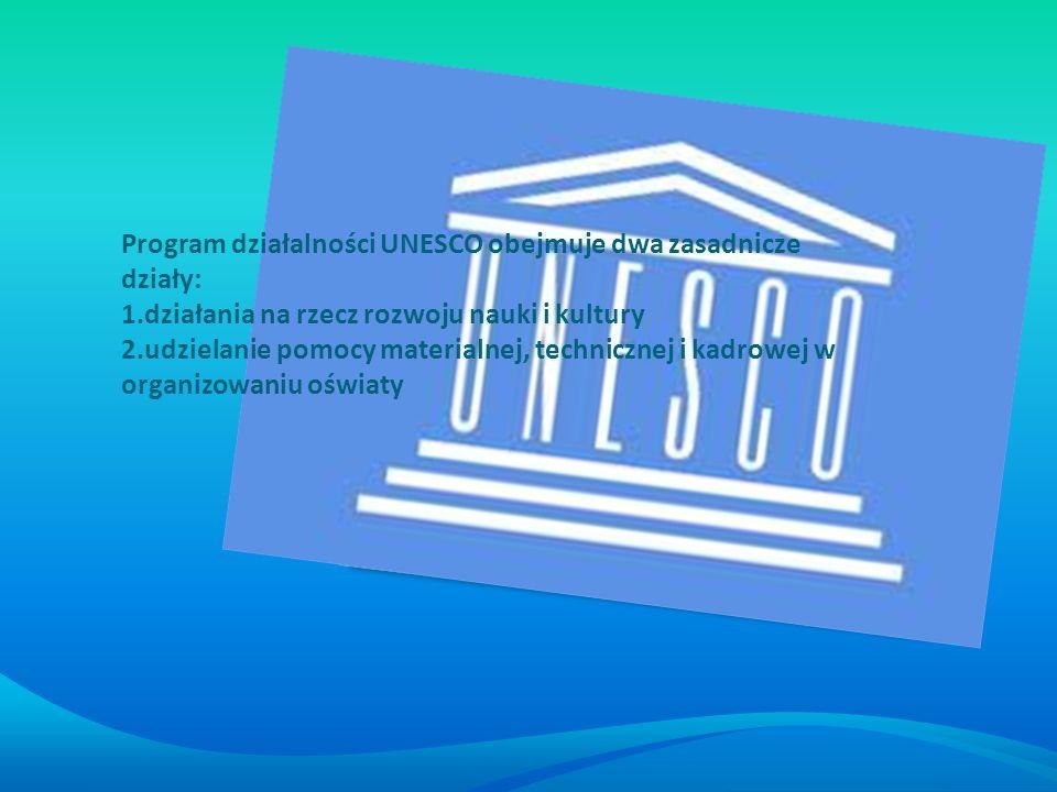 Program działalności UNESCO obejmuje dwa zasadnicze działy: 1.działania na rzecz rozwoju nauki i kultury 2.udzielanie pomocy materialnej, technicznej