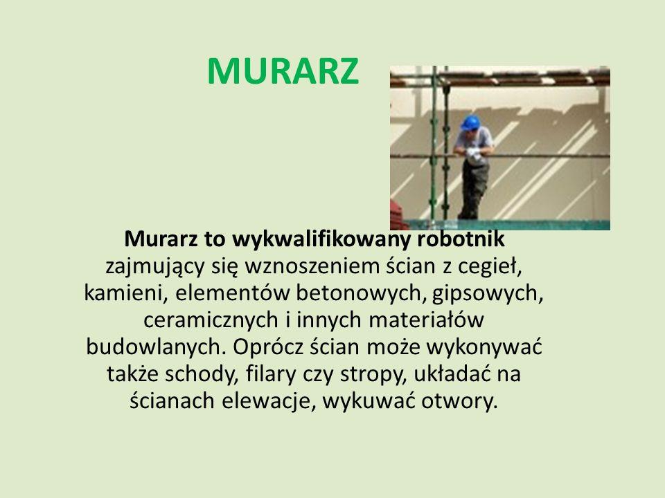 MURARZ Murarz to wykwalifikowany robotnik zajmujący się wznoszeniem ścian z cegieł, kamieni, elementów betonowych, gipsowych, ceramicznych i innych ma