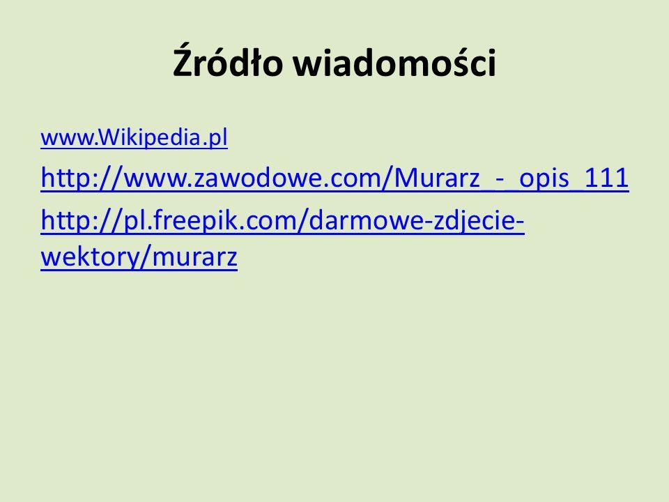Źródło wiadomości www.Wikipedia.pl http://www.zawodowe.com/Murarz_-_opis_111 http://pl.freepik.com/darmowe-zdjecie- wektory/murarz