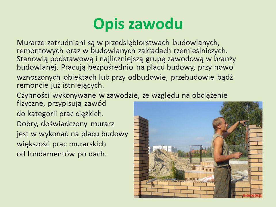 Opis zawodu Murarze zatrudniani są w przedsiębiorstwach budowlanych, remontowych oraz w budowlanych zakładach rzemieślniczych. Stanowią podstawową i n