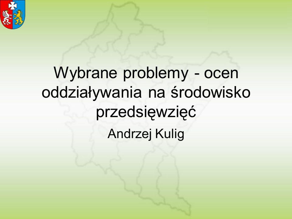 Wybrane problemy - ocen oddziaływania na środowisko przedsięwzięć Andrzej Kulig