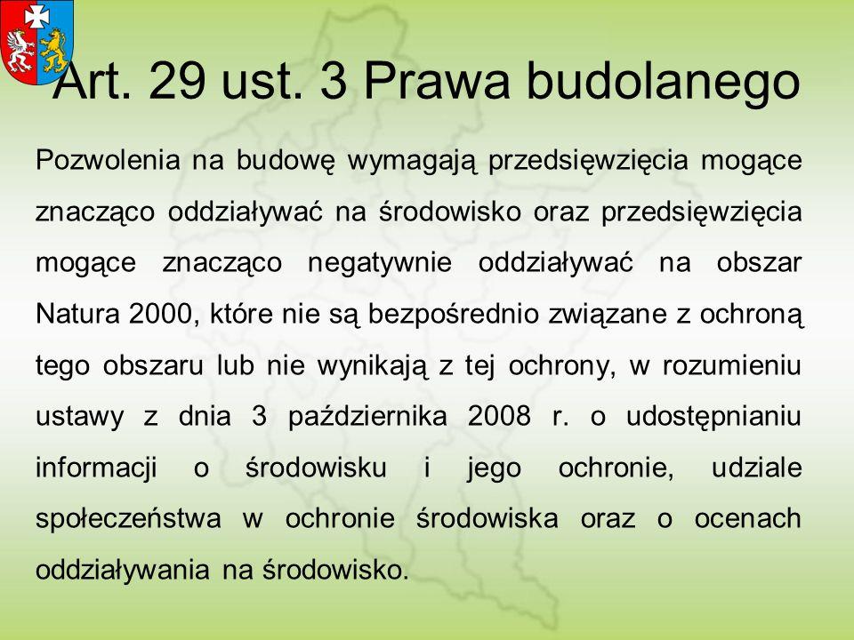 Art. 29 ust. 3 Prawa budolanego Pozwolenia na budowę wymagają przedsięwzięcia mogące znacząco oddziaływać na środowisko oraz przedsięwzięcia mogące zn