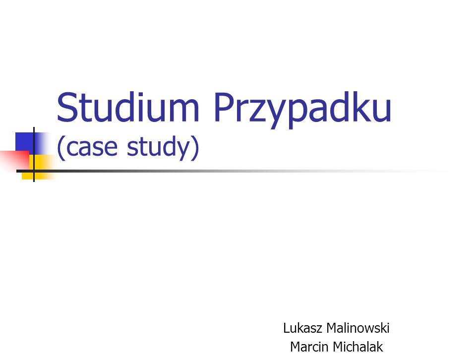 Studium Przypadku (case study) Lukasz Malinowski Marcin Michalak