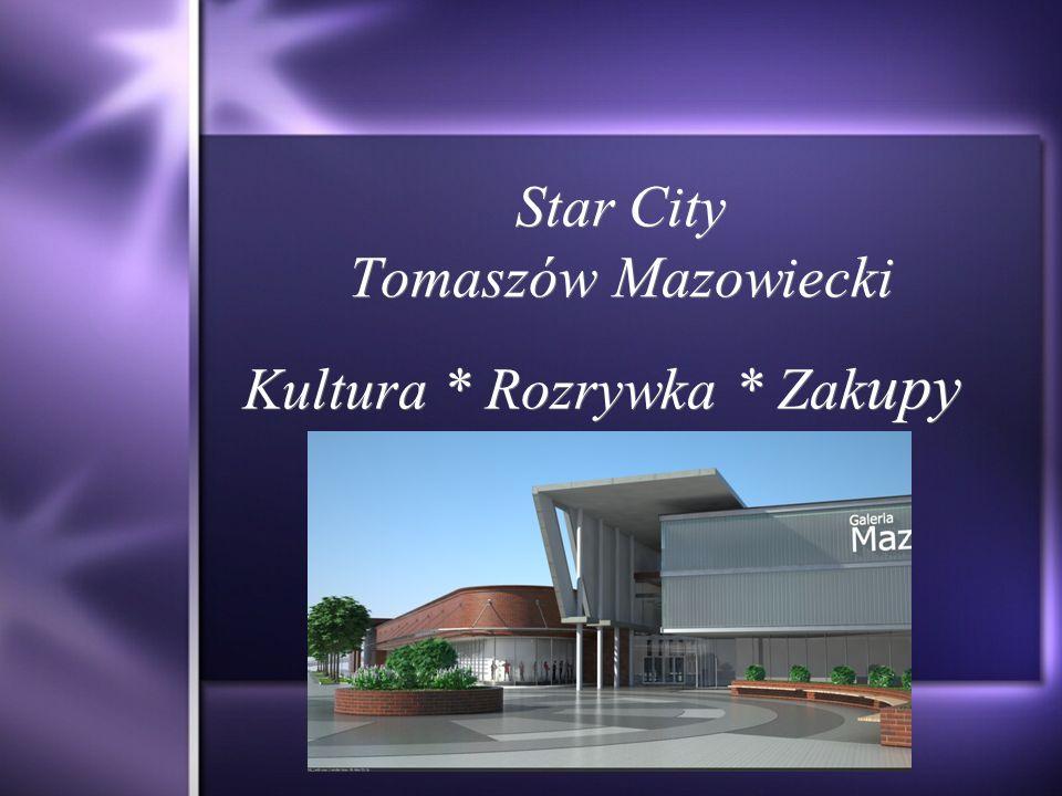 Star City Tomaszów Mazowiecki Kultura * Rozrywka * Zak upy