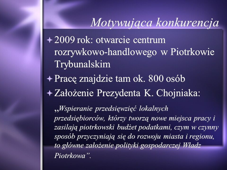 Motywująca konkurencja 2009 rok: otwarcie centrum rozrywkowo-handlowego w Piotrkowie Trybunalskim Pracę znajdzie tam ok.