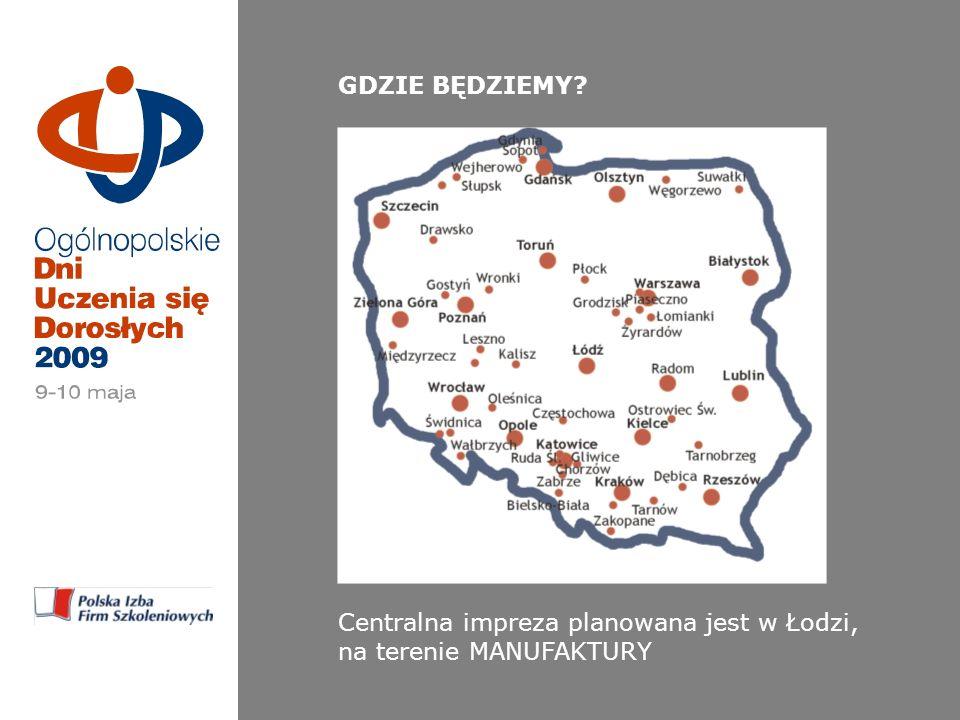 GDZIE BĘDZIEMY Centralna impreza planowana jest w Łodzi, na terenie MANUFAKTURY