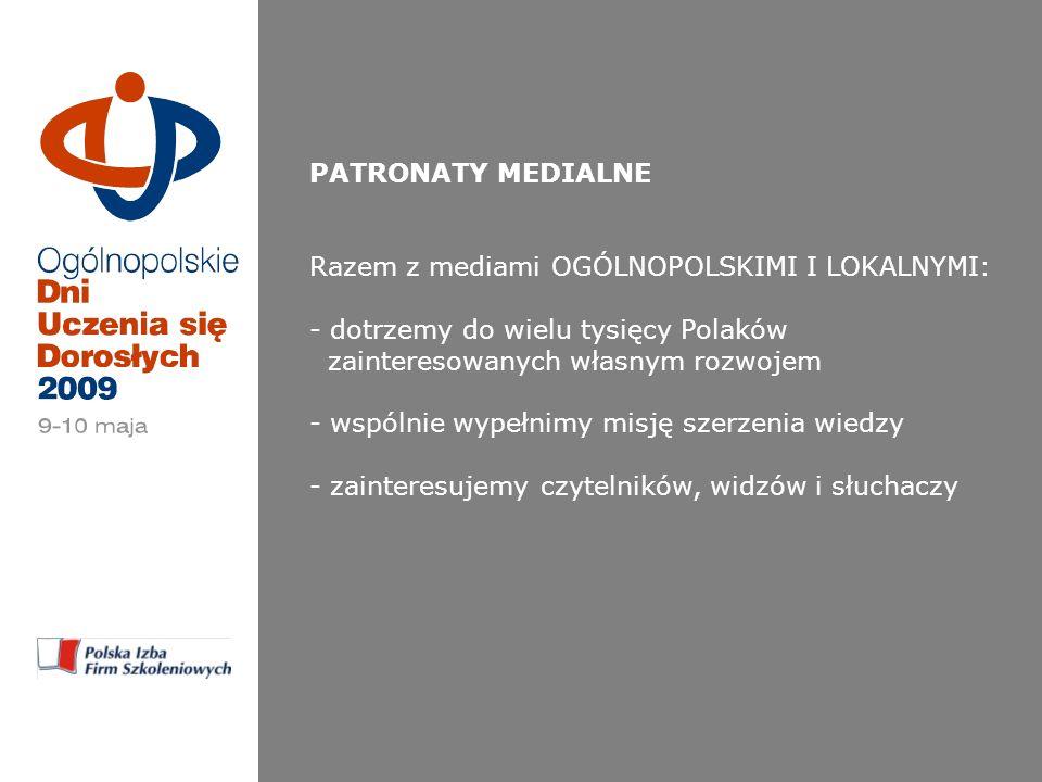 PATRONATY MEDIALNE Razem z mediami OGÓLNOPOLSKIMI I LOKALNYMI: - dotrzemy do wielu tysięcy Polaków zainteresowanych własnym rozwojem - wspólnie wypełnimy misję szerzenia wiedzy - zainteresujemy czytelników, widzów i słuchaczy