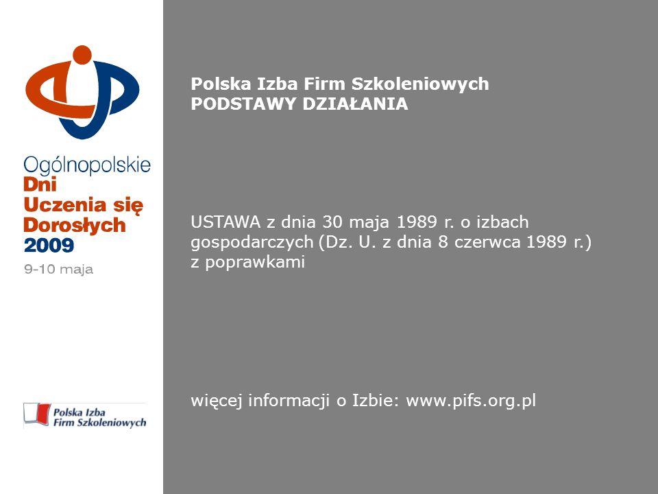 Polska Izba Firm Szkoleniowych PODSTAWY DZIAŁANIA USTAWA z dnia 30 maja 1989 r.