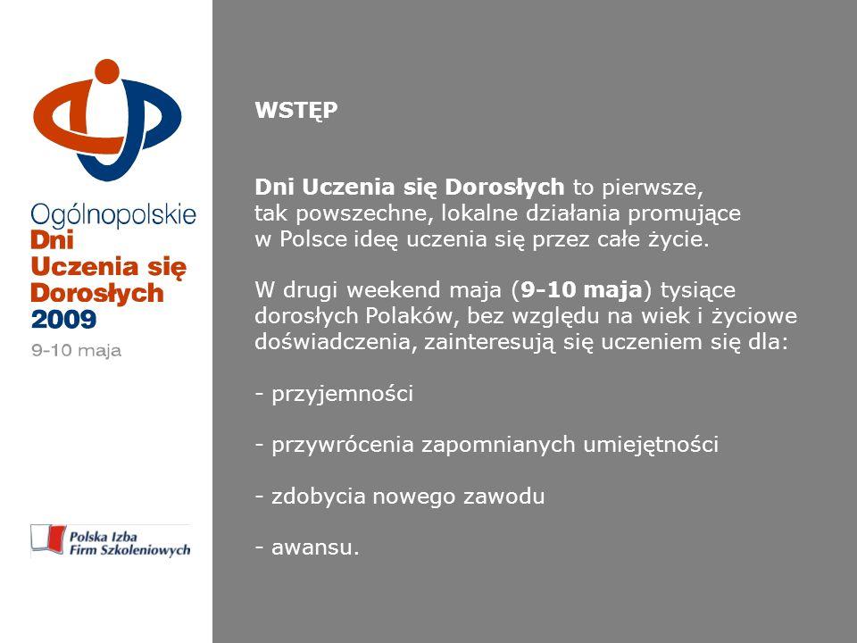 WSTĘP Dni Uczenia się Dorosłych to pierwsze, tak powszechne, lokalne działania promujące w Polsce ideę uczenia się przez całe życie.