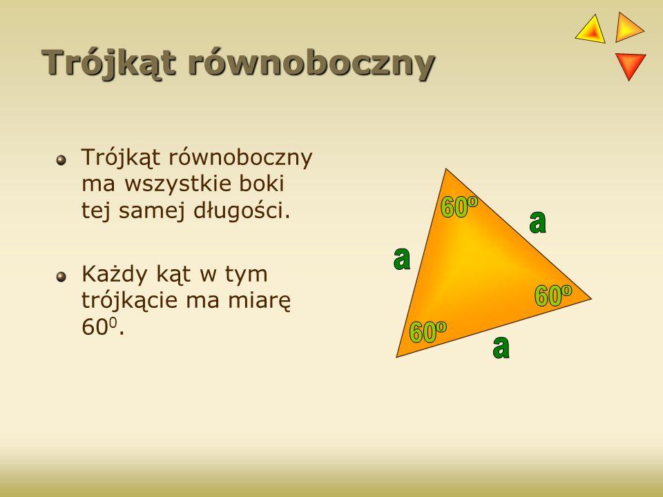 Trójkąt równoboczny Trójkąt równoboczny ma wszystkie boki tej samej długości. Każdy kąt w tym trójkącie ma miarę 60 0.