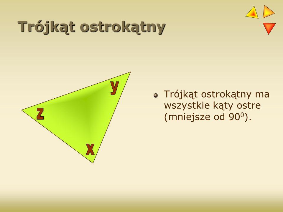 Trójkąt ostrokątny Trójkąt ostrokątny ma wszystkie kąty ostre (mniejsze od 90 0 ).