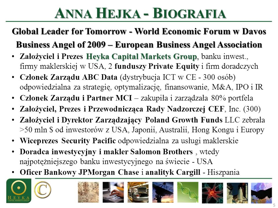 A NNA H EJKA - B IOGRAFIA 5 Global Leader for Tomorrow - World Economic Forum w Davos Business Angel of 2009 – European Business Angel Association He