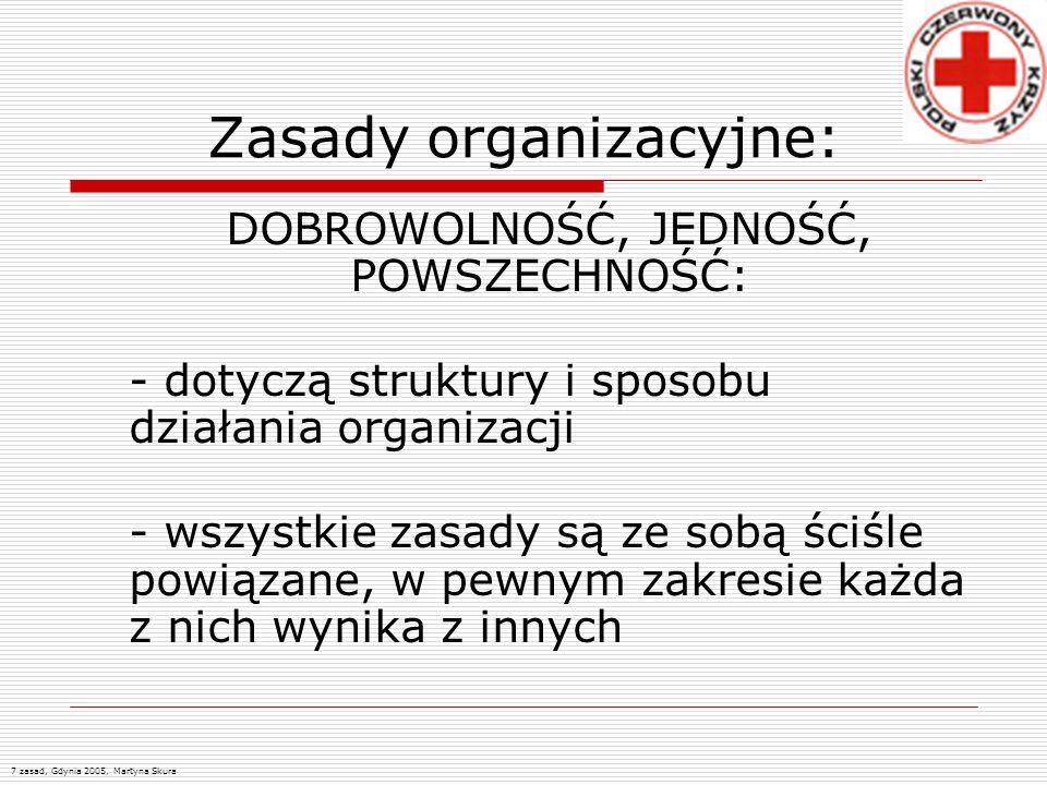 Zasady organizacyjne: DOBROWOLNOŚĆ, JEDNOŚĆ, POWSZECHNOŚĆ: - dotyczą struktury i sposobu działania organizacji - wszystkie zasady są ze sobą ściśle po