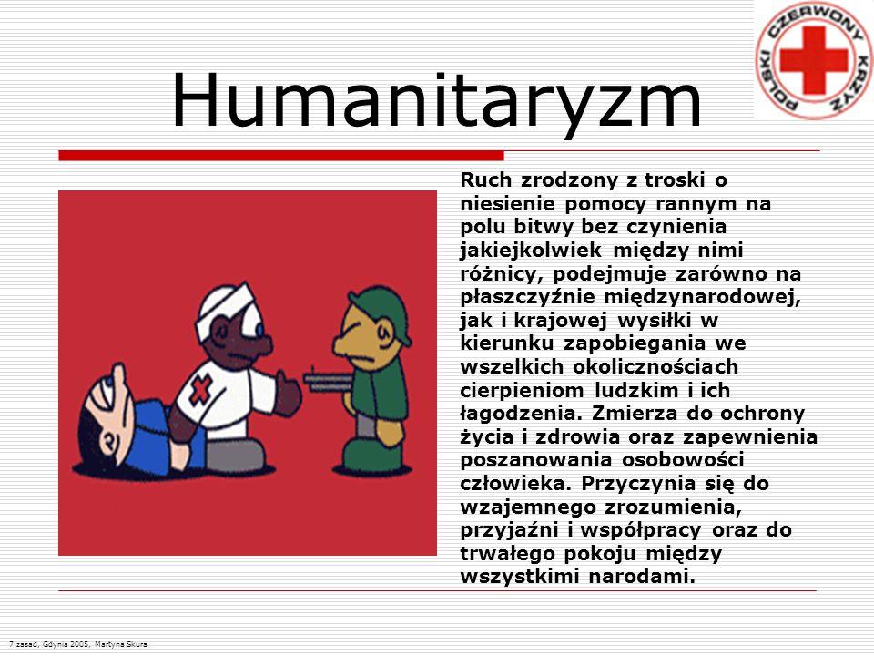 Humanitaryzm 7 zasad, Gdynia 2005, Martyna Skura Ruch zrodzony z troski o niesienie pomocy rannym na polu bitwy bez czynienia jakiejkolwiek między nim