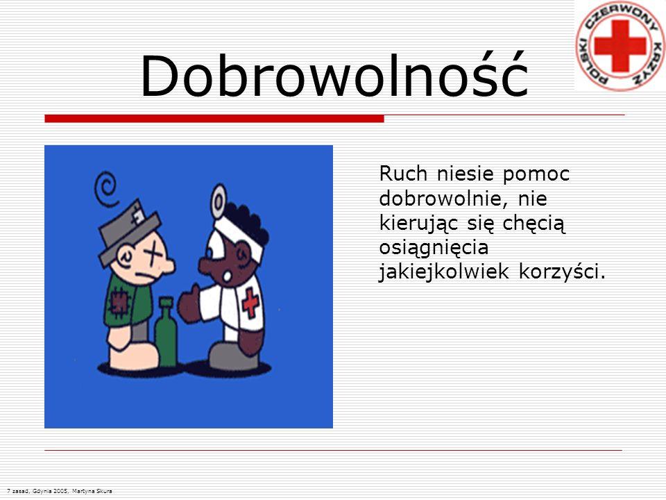 Dobrowolność Ruch niesie pomoc dobrowolnie, nie kierując się chęcią osiągnięcia jakiejkolwiek korzyści. 7 zasad, Gdynia 2005, Martyna Skura