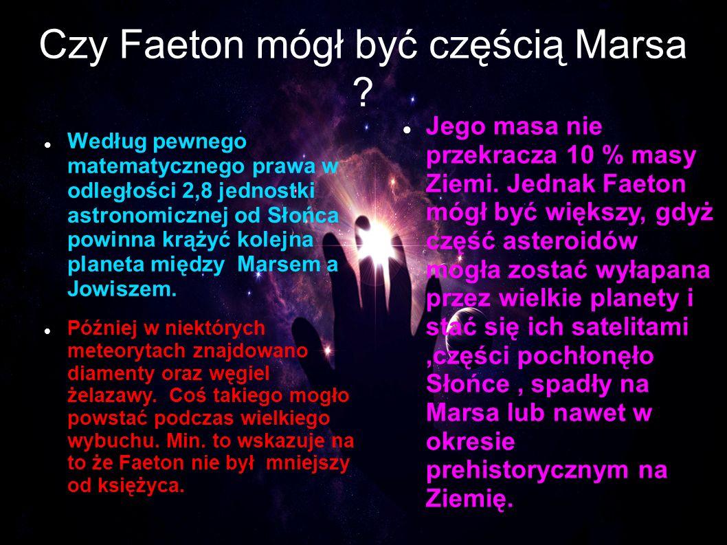 Czy Faeton mógł być częścią Marsa ? Według pewnego matematycznego prawa w odległości 2,8 jednostki astronomicznej od Słońca powinna krążyć kolejna pla