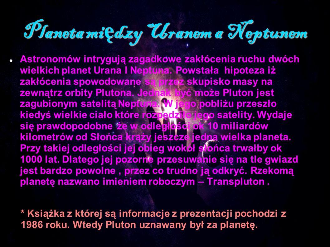Planeta mi ę dzy Uranem a Neptunem Astronomów intrygują zagadkowe zakłócenia ruchu dwóch wielkich planet Urana I Neptuna. Powstała hipoteza iż zakłóce