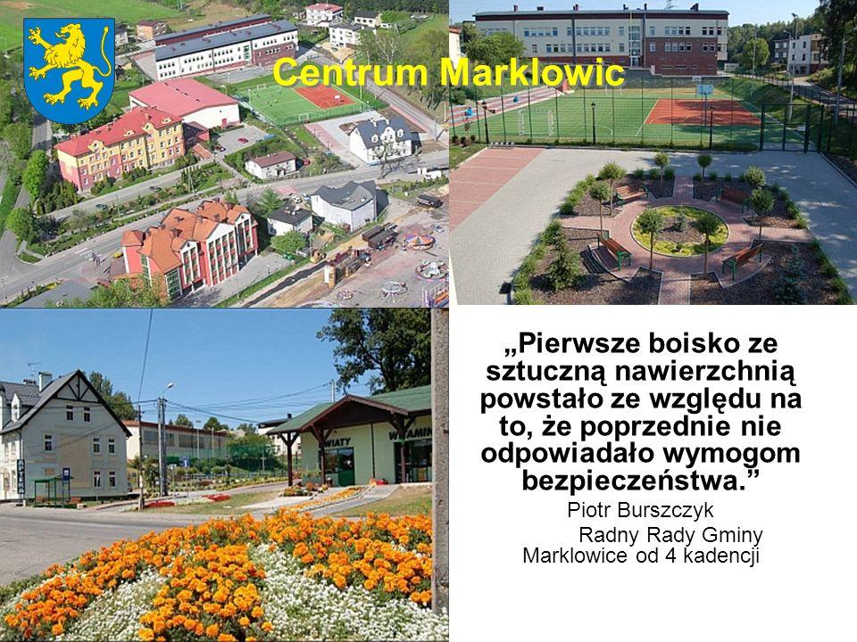 Centrum Marklowic Pierwsze boisko ze sztuczną nawierzchnią powstało ze względu na to, że poprzednie nie odpowiadało wymogom bezpieczeństwa. Piotr Burs