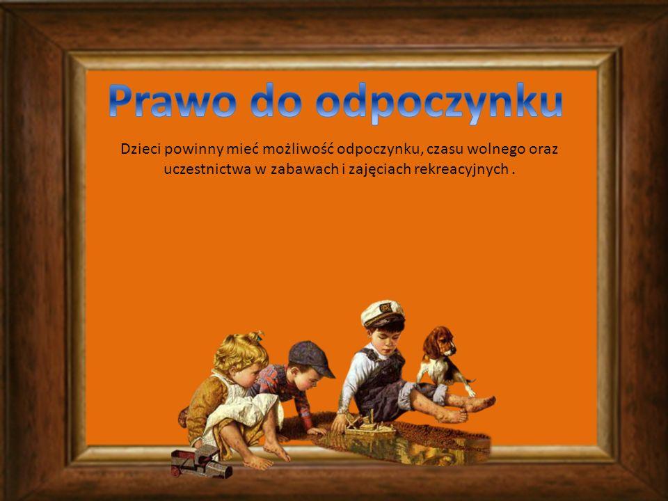 Dzieci powinny mieć możliwość odpoczynku, czasu wolnego oraz uczestnictwa w zabawach i zajęciach rekreacyjnych.