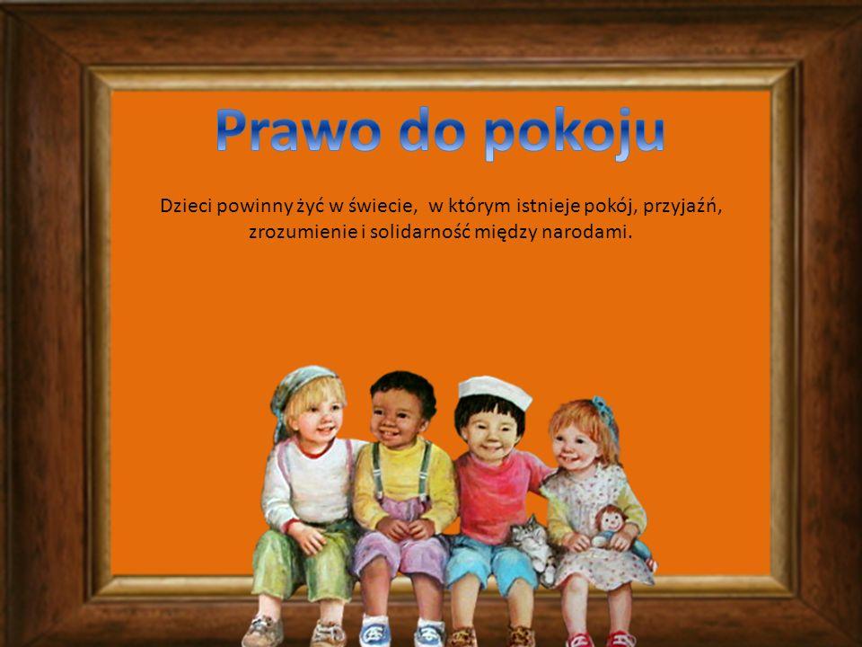 Dzieci powinny żyć w świecie, w którym istnieje pokój, przyjaźń, zrozumienie i solidarność między narodami.