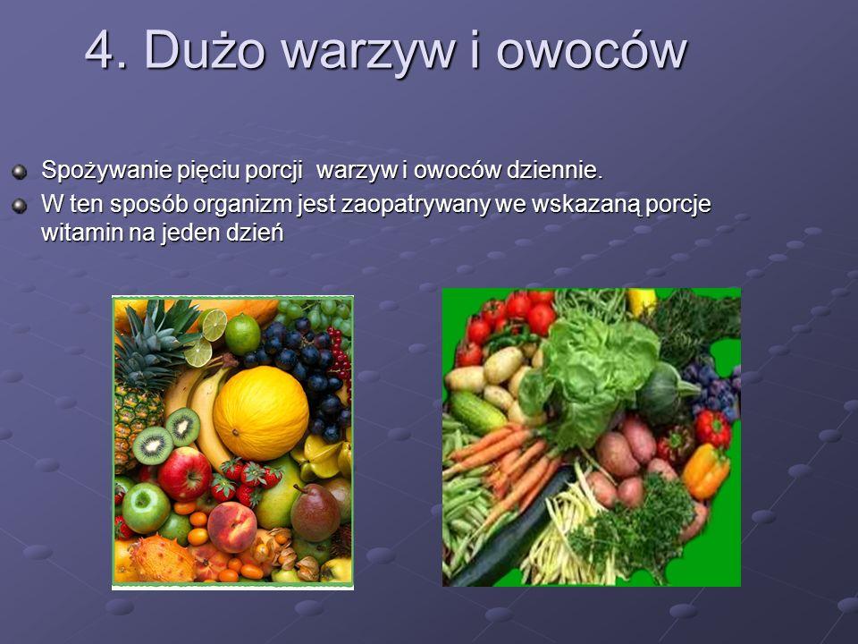 4. Dużo warzyw i owoców Spożywanie pięciu porcji warzyw i owoców dziennie. W ten sposób organizm jest zaopatrywany we wskazaną porcje witamin na jeden