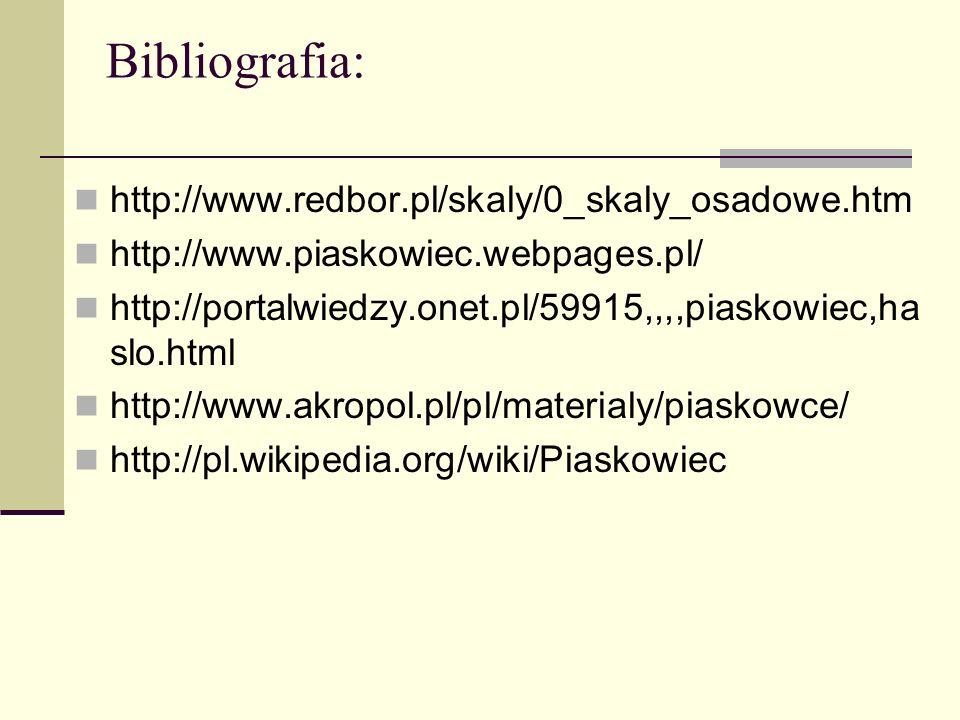 Bibliografia: http://www.redbor.pl/skaly/0_skaly_osadowe.htm http://www.piaskowiec.webpages.pl/ http://portalwiedzy.onet.pl/59915,,,,piaskowiec,ha slo