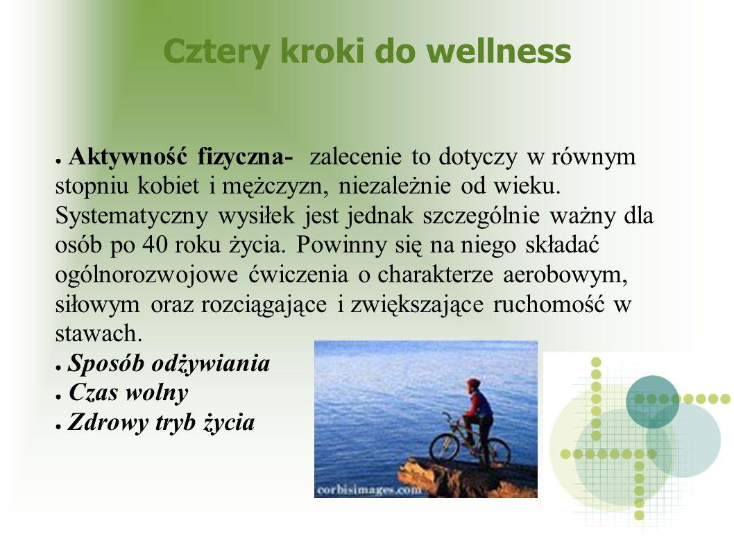 Cztery kroki do wellness Aktywność fizyczna- zalecenie to dotyczy w równym stopniu kobiet i mężczyzn, niezależnie od wieku. Systematyczny wysiłek jest