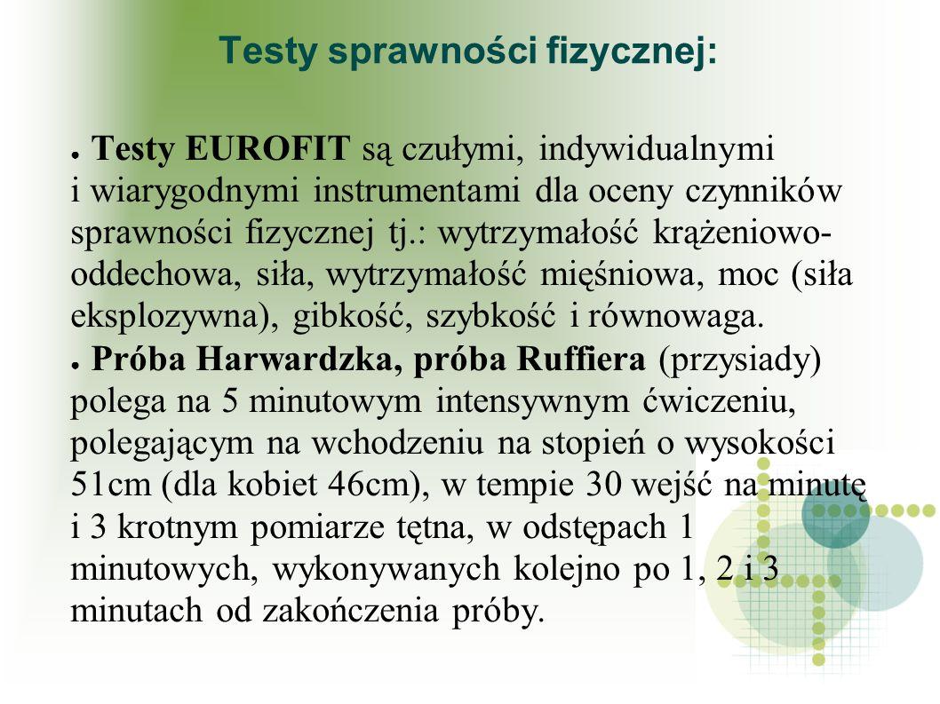 Testy sprawności fizycznej: Testy EUROFIT są czułymi, indywidualnymi i wiarygodnymi instrumentami dla oceny czynników sprawności fizycznej tj.: wytrzy