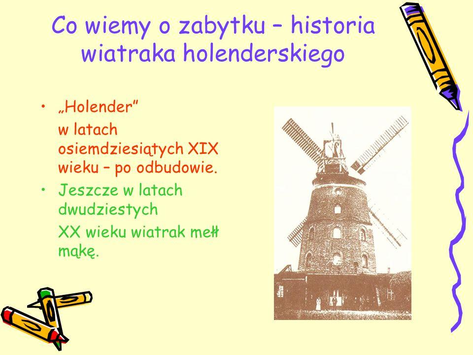 Co wiemy o zabytku – historia wiatraka holenderskiego Holender w latach osiemdziesiątych XIX wieku – po odbudowie. Jeszcze w latach dwudziestych XX wi
