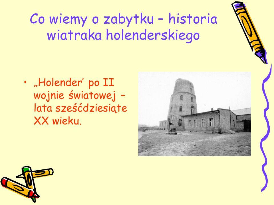Co wiemy o zabytku – historia wiatraka holenderskiego Holender po II wojnie światowej – lata sześćdziesiąte XX wieku.
