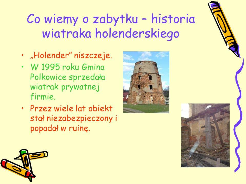 Co wiemy o zabytku – historia wiatraka holenderskiego Holender niszczeje. W 1995 roku Gmina Polkowice sprzedała wiatrak prywatnej firmie. Przez wiele
