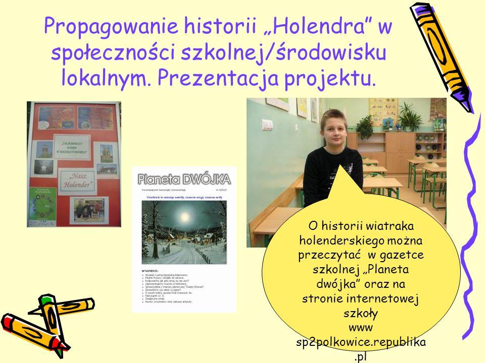 Propagowanie historii Holendra w społeczności szkolnej/środowisku lokalnym. Prezentacja projektu. O historii wiatraka holenderskiego można przeczytać