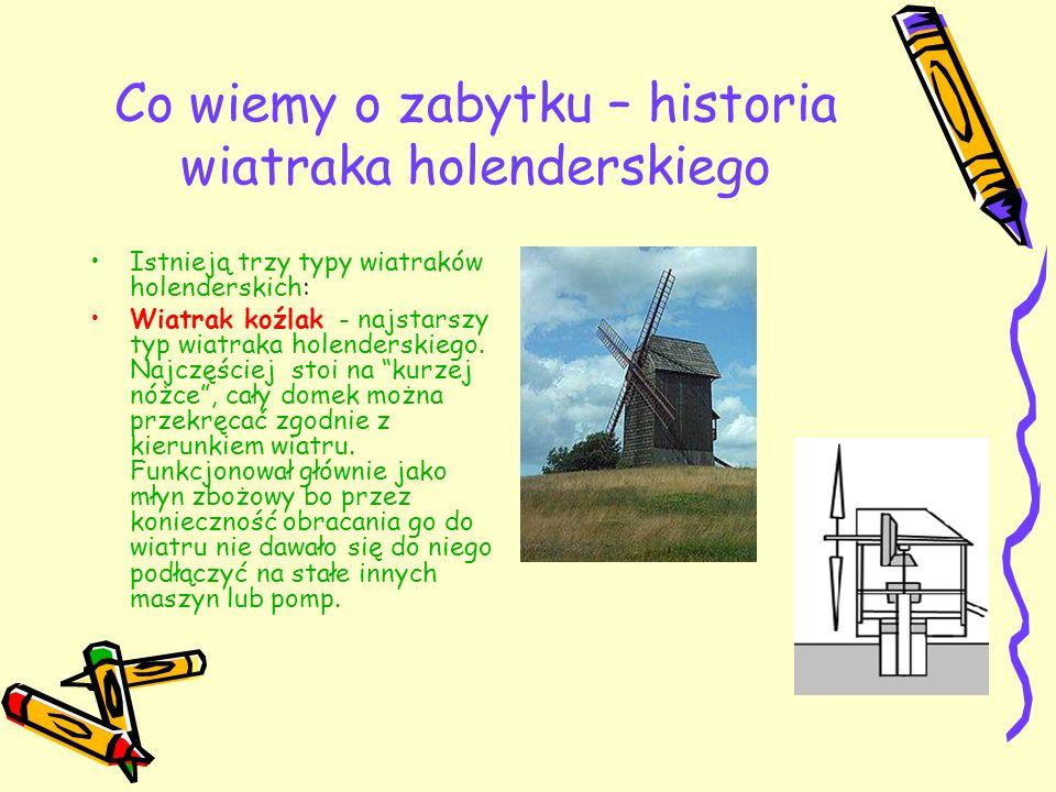 Co wiemy o zabytku – historia wiatraka holenderskiego Istnieją trzy typy wiatraków holenderskich: Wiatrak koźlak - najstarszy typ wiatraka holenderski