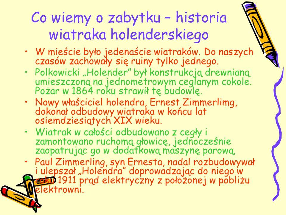 Co wiemy o zabytku – historia wiatraka holenderskiego W mieście było jedenaście wiatraków. Do naszych czasów zachowały się ruiny tylko jednego. Polkow