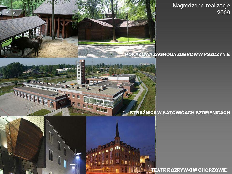 Nagrodzone realizacje 2009 POKAZOWA ZAGRODA ŻUBRÓW W PSZCZYNIE STRAŻNICA W KATOWICACH-SZOPIENICACH TEATR ROZRYWKI W CHORZOWIE