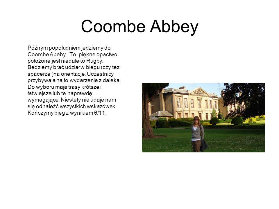 Coombe Abbey Późnym popołudniem jedziemy do Coombe Abeby. To piękne opactwo położone jest niedaleko Rugby. Będziemy brać udział w biegu (czy tez space