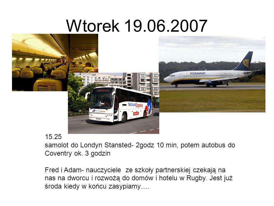 Wtorek 19.06.2007 15.25 samolot do Londyn Stansted- 2godz 10 min, potem autobus do Coventry ok. 3 godzin Fred i Adam- nauczyciele ze szkoły partnerski