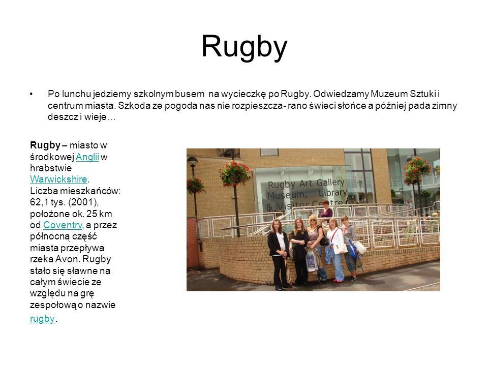 Rugby Po lunchu jedziemy szkolnym busem na wycieczkę po Rugby. Odwiedzamy Muzeum Sztuki i centrum miasta. Szkoda ze pogoda nas nie rozpieszcza- rano ś