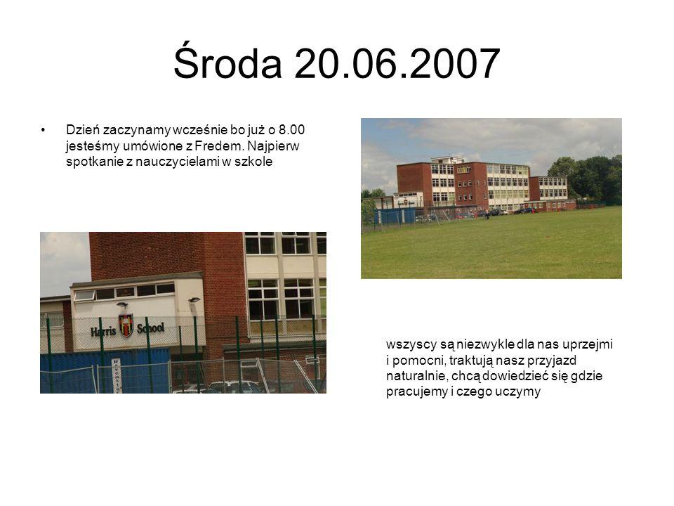 Środa 20.06.2007 Dzień zaczynamy wcześnie bo już o 8.00 jesteśmy umówione z Fredem. Najpierw spotkanie z nauczycielami w szkole wszyscy są niezwykle d