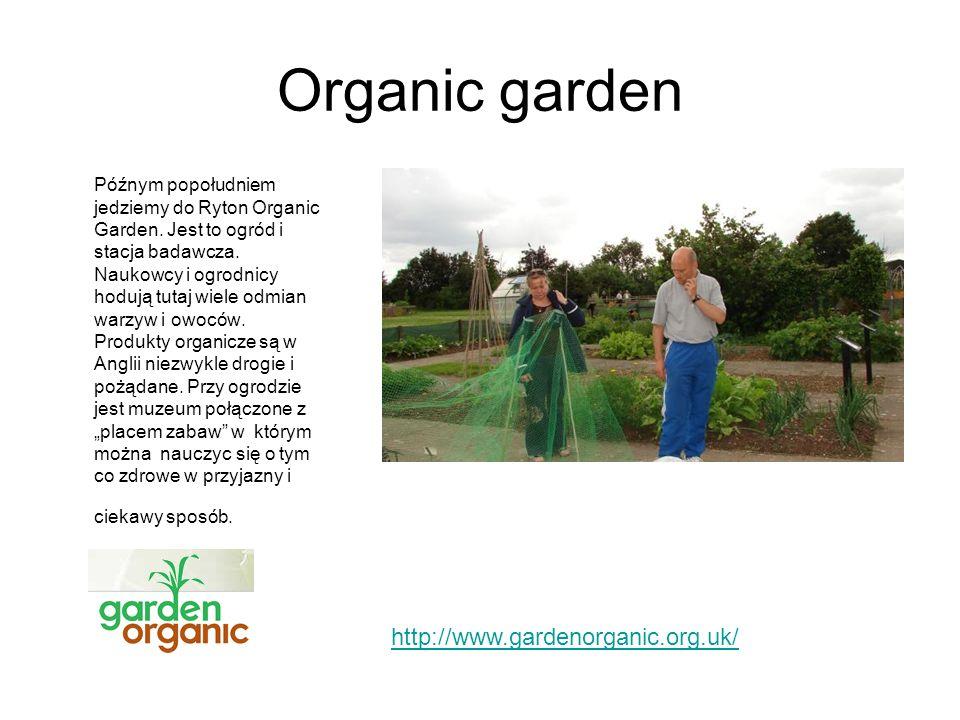 Organic garden Późnym popołudniem jedziemy do Ryton Organic Garden. Jest to ogród i stacja badawcza. Naukowcy i ogrodnicy hodują tutaj wiele odmian wa