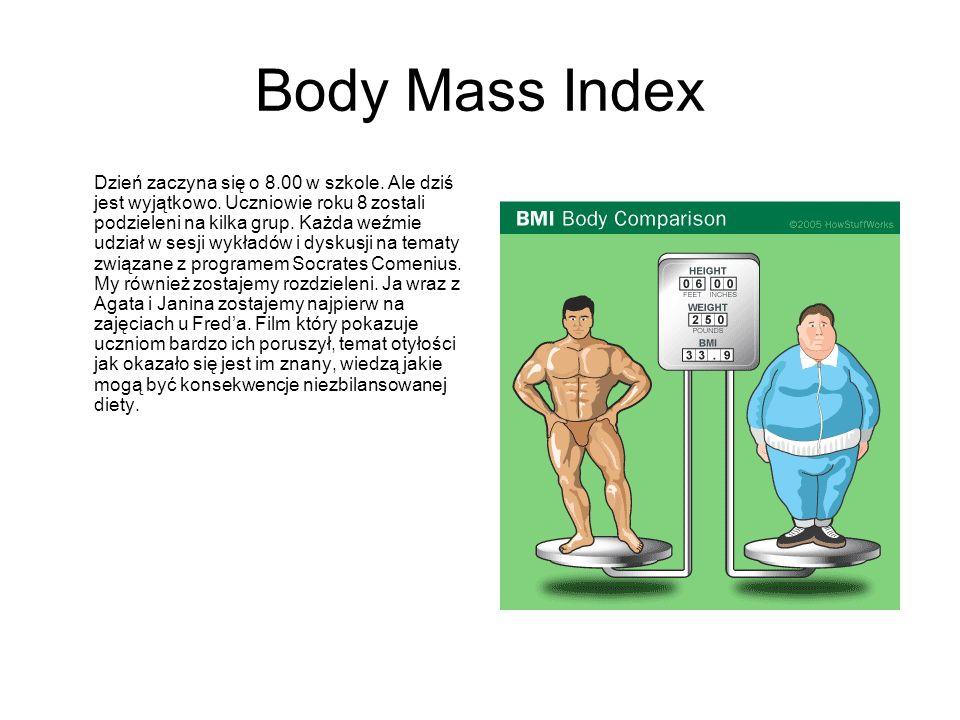 Body Mass Index Dzień zaczyna się o 8.00 w szkole. Ale dziś jest wyjątkowo. Uczniowie roku 8 zostali podzieleni na kilka grup. Każda weźmie udział w s
