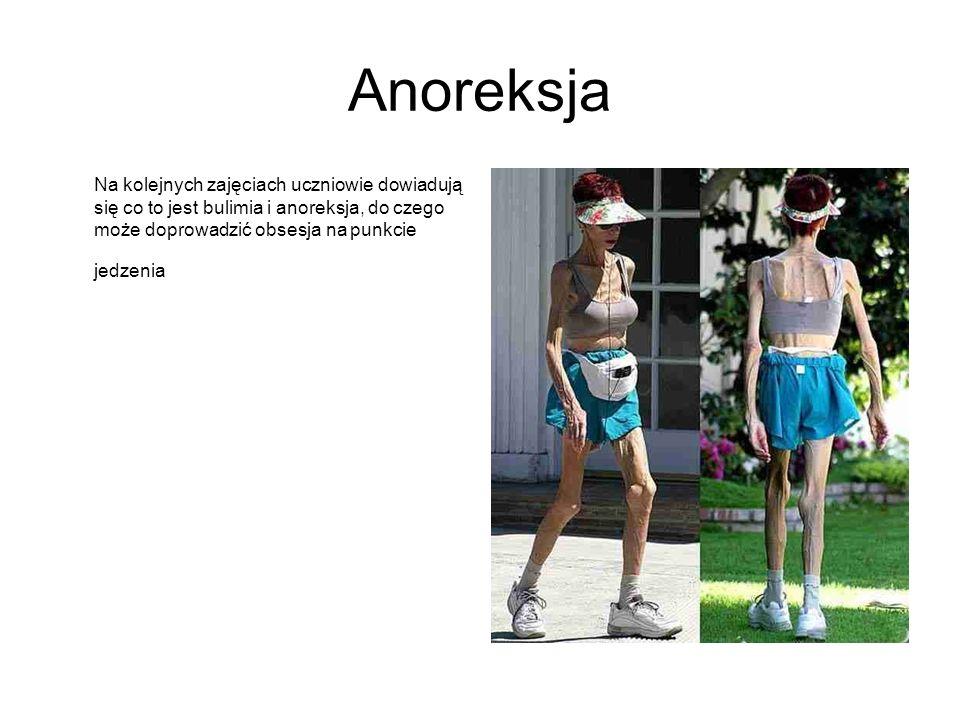 Anoreksja Na kolejnych zajęciach uczniowie dowiadują się co to jest bulimia i anoreksja, do czego może doprowadzić obsesja na punkcie jedzenia