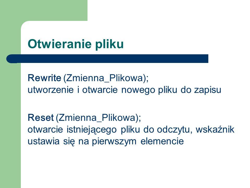 Otwieranie pliku Rewrite (Zmienna_Plikowa); utworzenie i otwarcie nowego pliku do zapisu Reset (Zmienna_Plikowa); otwarcie istniejącego pliku do odczytu, wskaźnik ustawia się na pierwszym elemencie