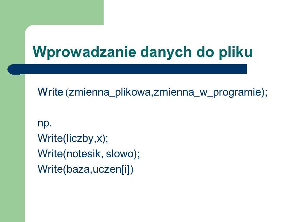 Wprowadzanie danych do pliku Write ( zmienna_plikowa,zmienna_w_programie); np.
