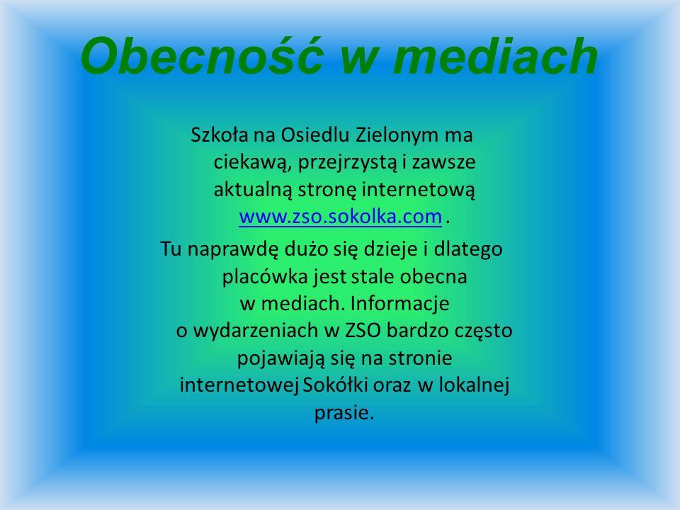 Obecność w mediach Szkoła na Osiedlu Zielonym ma ciekawą, przejrzystą i zawsze aktualną stronę internetową www.zso.sokolka.com. www.zso.sokolka.com Tu