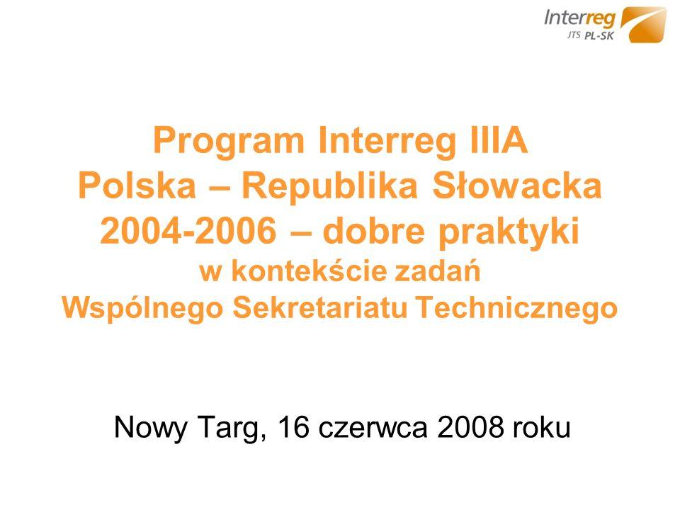 Program Interreg IIIA Polska – Republika Słowacka 2004-2006 – dobre praktyki w kontekście zadań Wspólnego Sekretariatu Technicznego Nowy Targ, 16 czerwca 2008 roku
